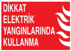 Propazar - Dikkat Elektrik Yangınlarında Kullanma İş Güvenliği Levhası - Tabelası