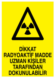 Propazar - Dikkat Radyoaktif Madde Uzman Kişiler Tarafından Dokunulabilir İş Güvenliği Levhası - Tabelası