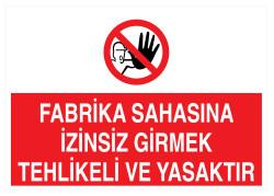 Propazar - Fabrika Sahasına İzinsiz Girmek Tehlikeli Ve Yasaktır İş Güvenliği Levhası - Tabelası