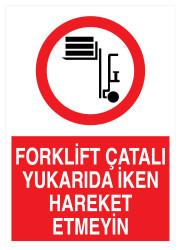 Propazar - Forklift Çatalı Yukarıda İken Hareket Etmeyin İş Güvenliği Levhası - Tabelası