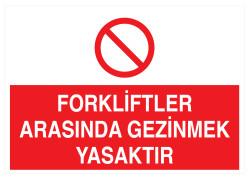 Propazar - Forkliftler Arasında Gezinmek Yasaktır İş Güvenliği Levhası - Tabelası