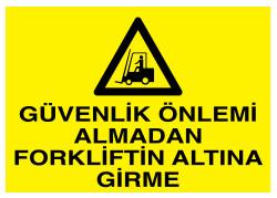 Propazar - Güvenlik Önlemi Almadan Forkliftin Altına Girme İş Güvenliği Levhası - Tabelası