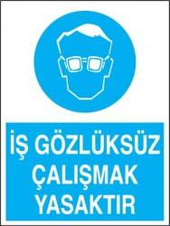 İş Gözlüksüz Çalışmak Yasaktır Levhası - Tabelası - Thumbnail