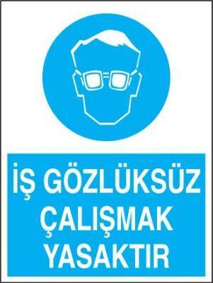 İş Gözlüksüz Çalışmak Yasaktır Levhası - Tabelası