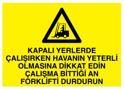 Propazar - Kapalı Yerlerde Çalışırken Havanın Yeterli Olmasına Dikkat Edin Çalışma Bittiği An Forklifti Durdurun İş Güvenliği Levhası - Tabelası