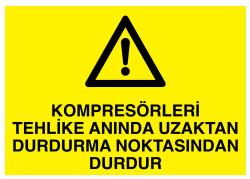 Propazar - Kompresörleri Tehlike Anında Uzaktan Durdurma Noktasından Durdur İş Güvenliği Levhası - Tabelası