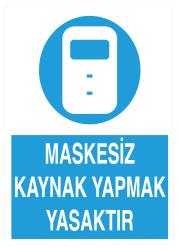 Propazar - Maskesiz Kaynak Yapmak Yasaktır İş Güvenliği Levhası - Tabelası