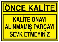 Propazar - Önce Kalite Kalite Onayı Alınmamış Parçayı Sevk Etmeyiniz İş Güvenliği Levhası - Tabelası