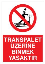 Propazar - Transpalet Üzerine Binmek Yasaktır İş Güvenliği Levhası - Tabelası