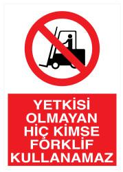 Propazar - Yetkisi Olmayan Hiç Kimse Forklift Kullanamaz İş Güvenliği Levhası - Tabelası